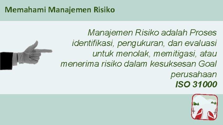 Memahami Manajemen Risiko adalah Proses identifikasi, pengukuran, dan evaluasi untuk menolak, memitigasi, atau menerima
