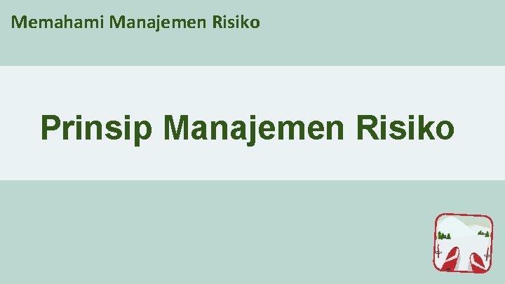 Memahami Manajemen Risiko Prinsip Manajemen Risiko