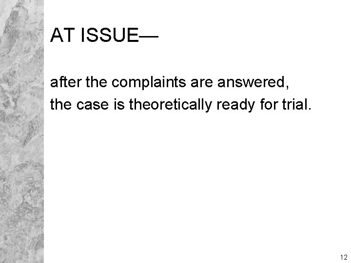 AT ISSUE— after the complaints are answered, the case is theoretically ready for trial.