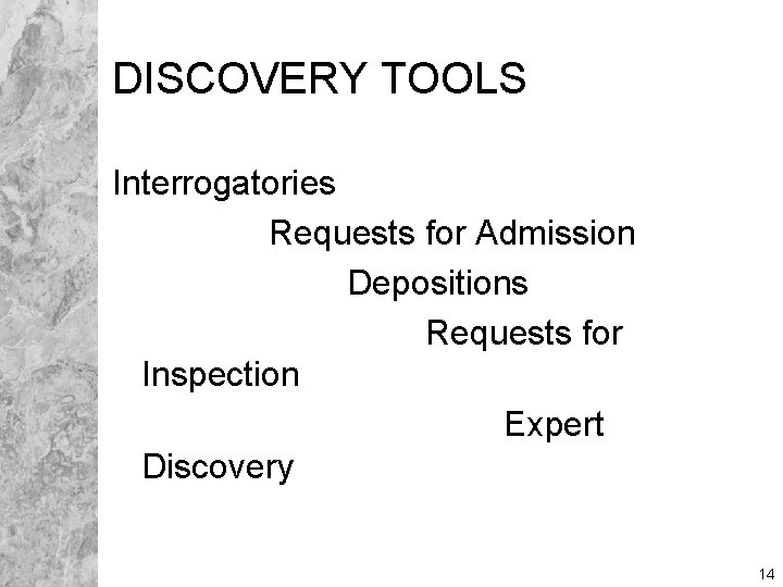 DISCOVERY TOOLS Interrogatories Requests for Admission Depositions Requests for Inspection Expert Discovery 14