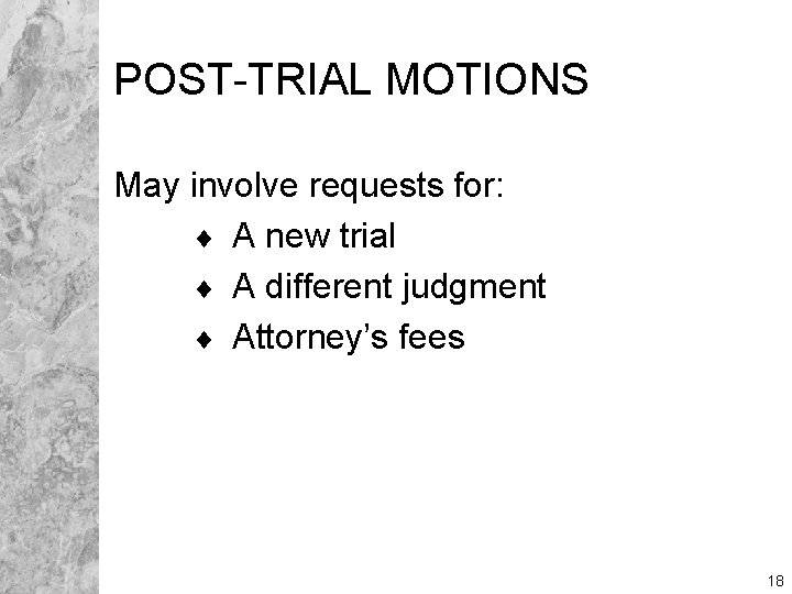 POST-TRIAL MOTIONS May involve requests for: ¨ A new trial ¨ A different judgment