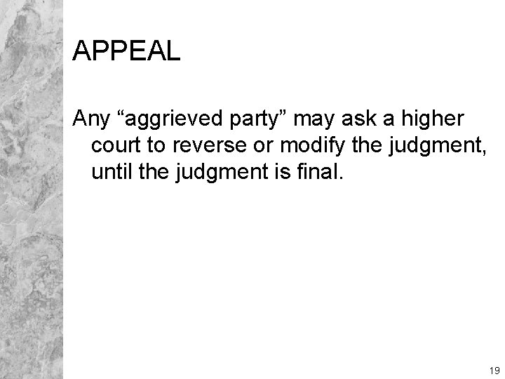 """APPEAL Any """"aggrieved party"""" may ask a higher court to reverse or modify the"""