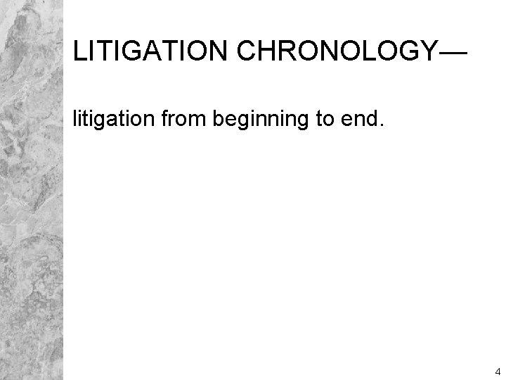 LITIGATION CHRONOLOGY— litigation from beginning to end. 4