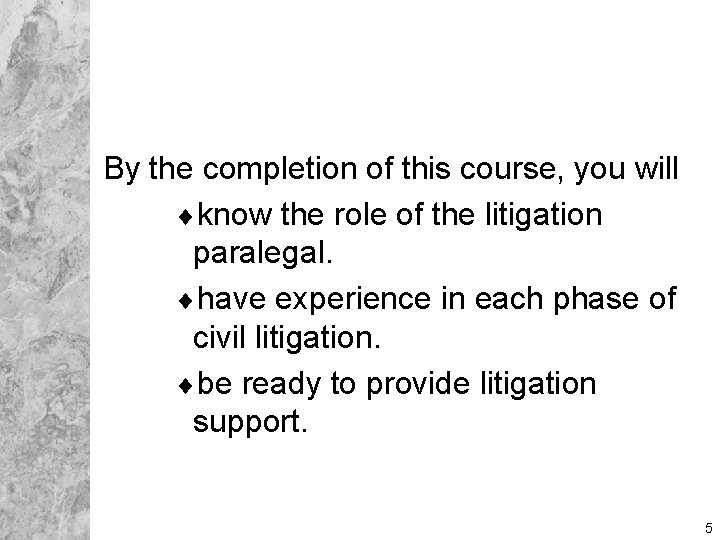 By the completion of this course, you will ¨know the role of the litigation