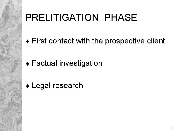PRELITIGATION PHASE ¨ First contact with the prospective client ¨ Factual investigation ¨ Legal