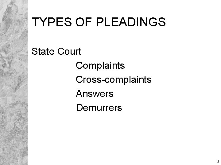 TYPES OF PLEADINGS State Court Complaints Cross-complaints Answers Demurrers 8