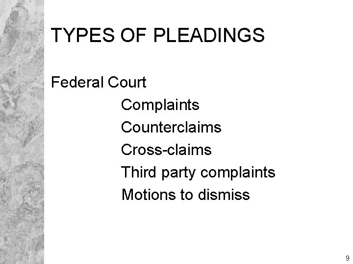 TYPES OF PLEADINGS Federal Court Complaints Counterclaims Cross-claims Third party complaints Motions to dismiss