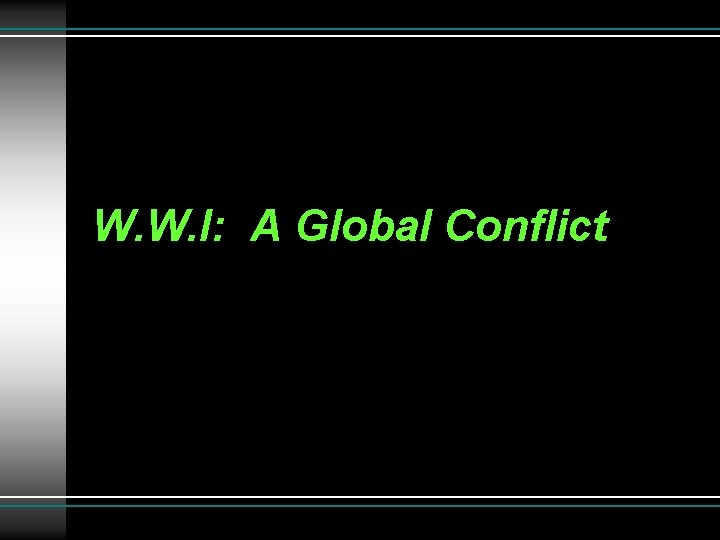 W. W. I: A Global Conflict