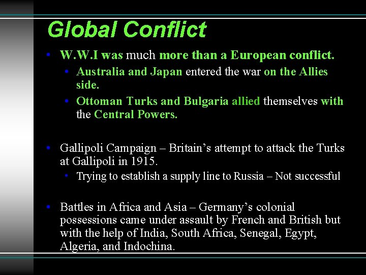 Global Conflict • W. W. I was much more than a European conflict. •