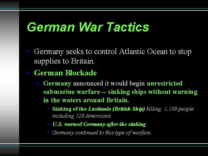 German War Tactics • Germany seeks to control Atlantic Ocean to stop supplies to
