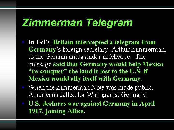 Zimmerman Telegram • In 1917, Britain intercepted a telegram from Germany's foreign secretary, Arthur