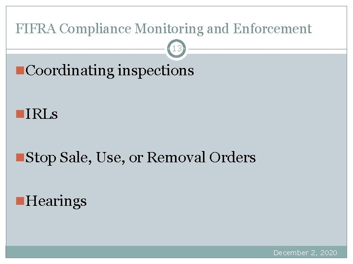 FIFRA Compliance Monitoring and Enforcement 13 n Coordinating inspections n IRLs n Stop Sale,