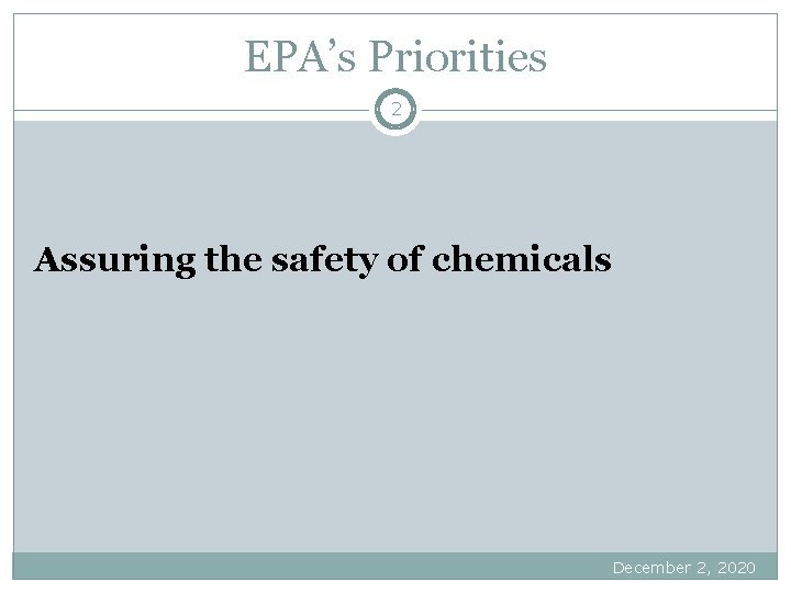 EPA's Priorities 2 Assuring the safety of chemicals December 2, 2020