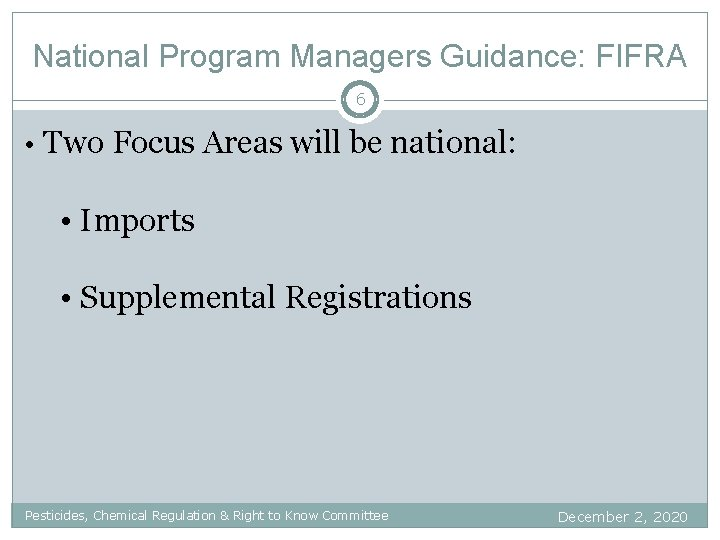 National Program Managers Guidance: FIFRA 6 • Two Focus Areas will be national: •