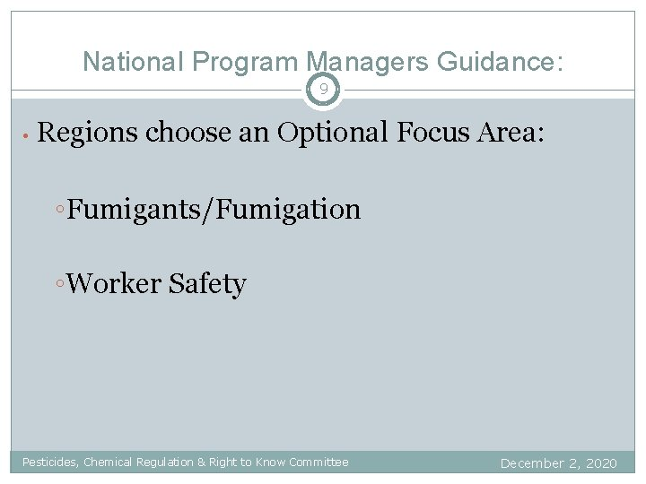National Program Managers Guidance: 9 • Regions choose an Optional Focus Area: ◦Fumigants/Fumigation ◦Worker