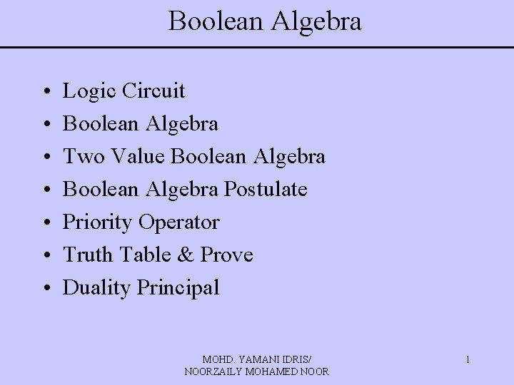 Boolean Algebra • • Logic Circuit Boolean Algebra Two Value Boolean Algebra Postulate Priority
