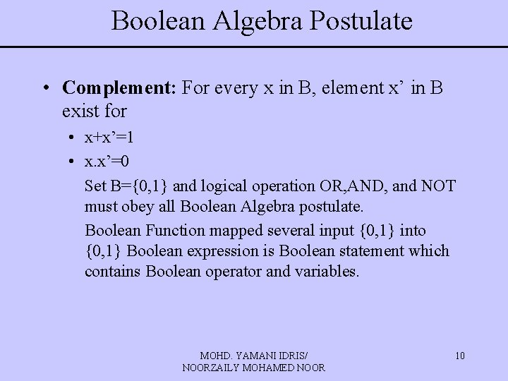 Boolean Algebra Postulate • Complement: For every x in B, element x' in B