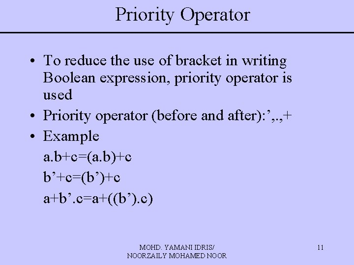 Priority Operator • To reduce the use of bracket in writing Boolean expression, priority