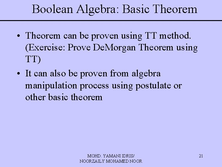 Boolean Algebra: Basic Theorem • Theorem can be proven using TT method. (Exercise: Prove