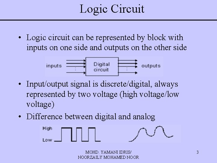 Logic Circuit • Logic circuit can be represented by block with inputs on one