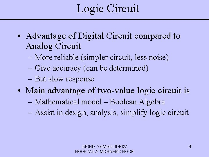 Logic Circuit • Advantage of Digital Circuit compared to Analog Circuit – More reliable