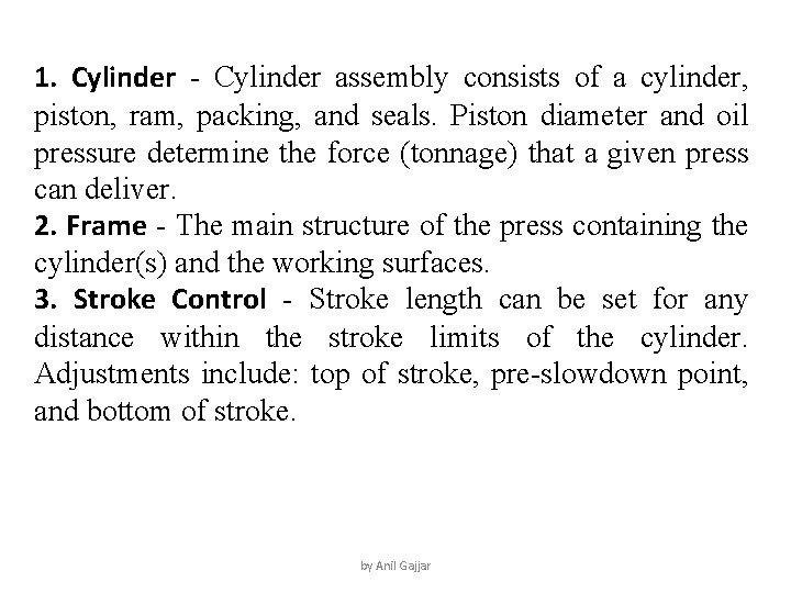 1. Cylinder - Cylinder assembly consists of a cylinder, piston, ram, packing, and seals.