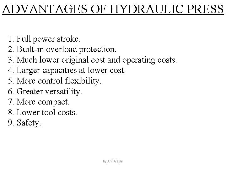 ADVANTAGES OF HYDRAULIC PRESS 1. Full power stroke. 2. Built-in overload protection. 3. Much
