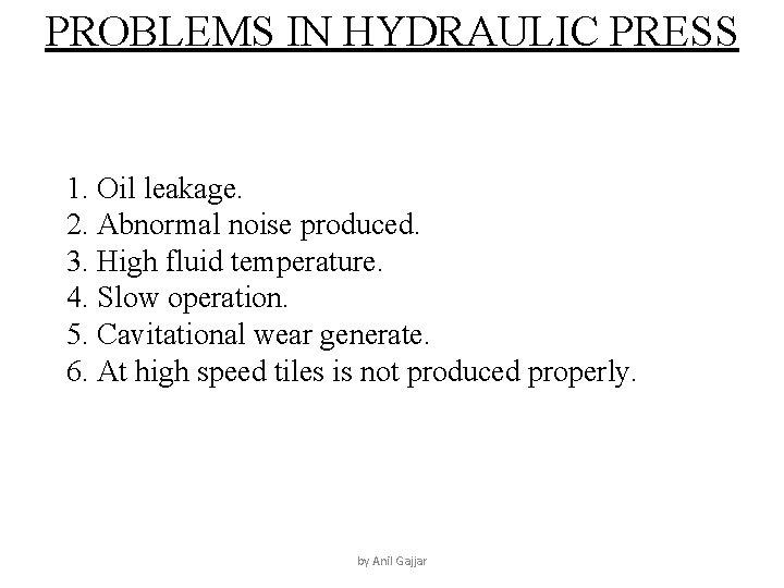 PROBLEMS IN HYDRAULIC PRESS 1. Oil leakage. 2. Abnormal noise produced. 3. High fluid