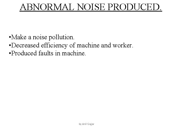ABNORMAL NOISE PRODUCED. • Make a noise pollution. • Decreased efficiency of machine and