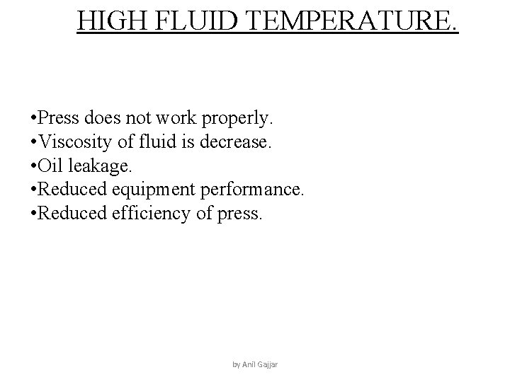 HIGH FLUID TEMPERATURE. • Press does not work properly. • Viscosity of fluid is