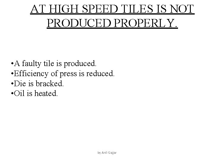 AT HIGH SPEED TILES IS NOT PRODUCED PROPERLY. • A faulty tile is produced.