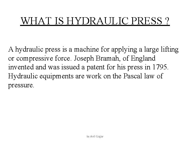 WHAT IS HYDRAULIC PRESS ? A hydraulic press is a machine for applying a