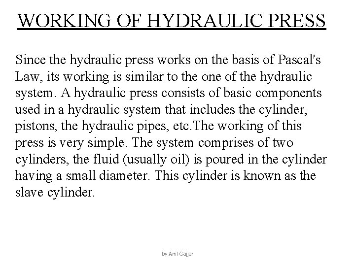 WORKING OF HYDRAULIC PRESS Since the hydraulic press works on the basis of Pascal's
