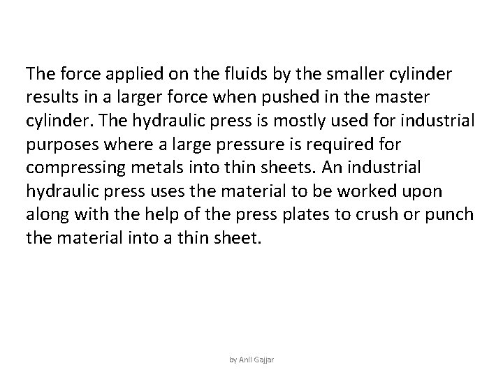 The force applied on the fluids by the smaller cylinder results in a larger