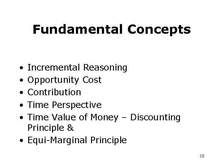 Fundamental Concepts • • • Incremental Reasoning Opportunity Cost Contribution Time Perspective Time Value