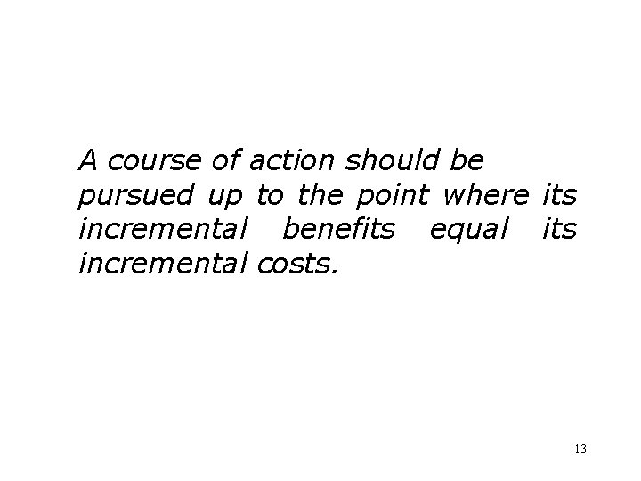 A course of action should be pursued up to the point where its incremental
