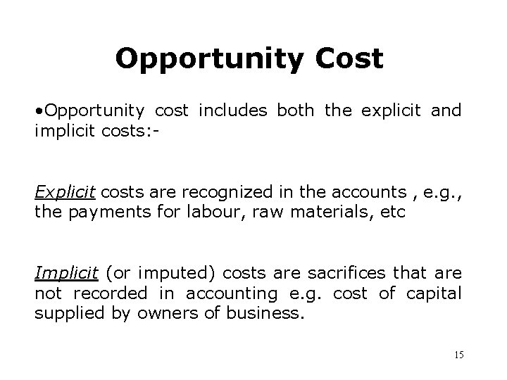 Opportunity Cost • Opportunity cost includes both the explicit and implicit costs: Explicit costs
