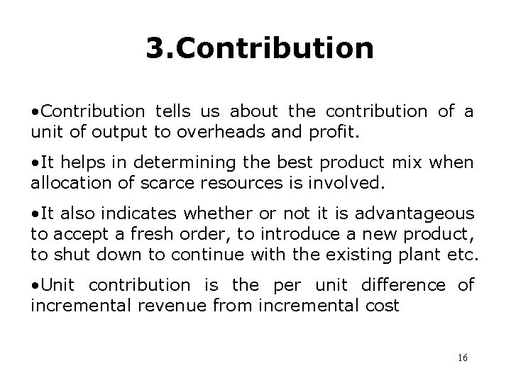 3. Contribution • Contribution tells us about the contribution of a unit of output