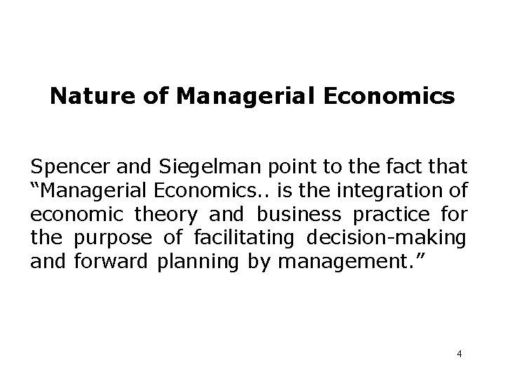 """Nature of Managerial Economics Spencer and Siegelman point to the fact that """"Managerial Economics."""