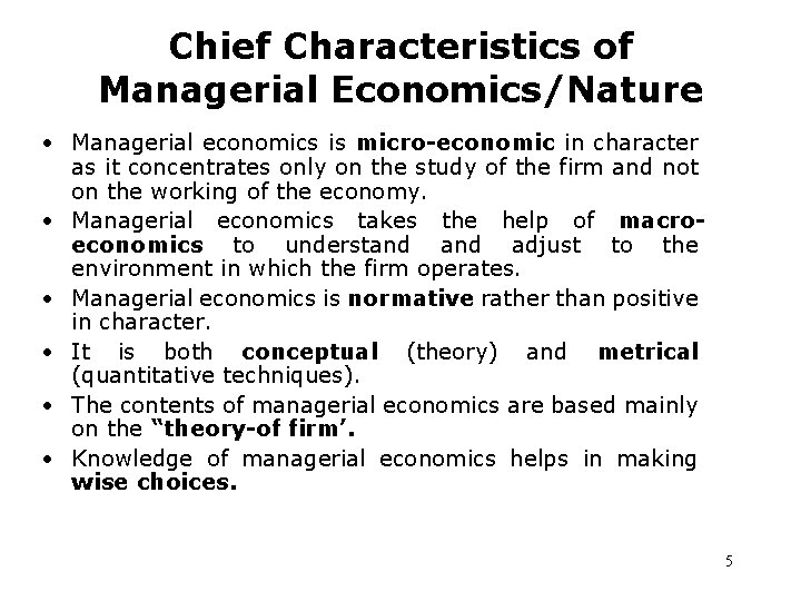 Chief Characteristics of Managerial Economics/Nature • Managerial economics is micro-economic in character as it