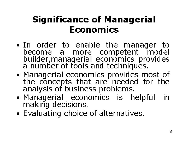 Significance of Managerial Economics • In order to enable the manager to become a