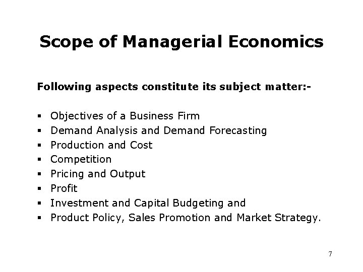 Scope of Managerial Economics Following aspects constitute its subject matter: - § § §