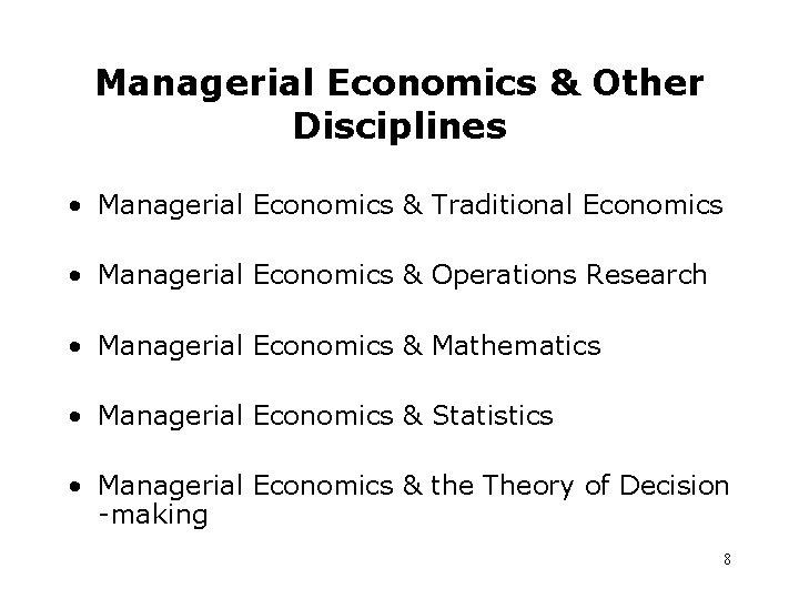 Managerial Economics & Other Disciplines • Managerial Economics & Traditional Economics • Managerial Economics