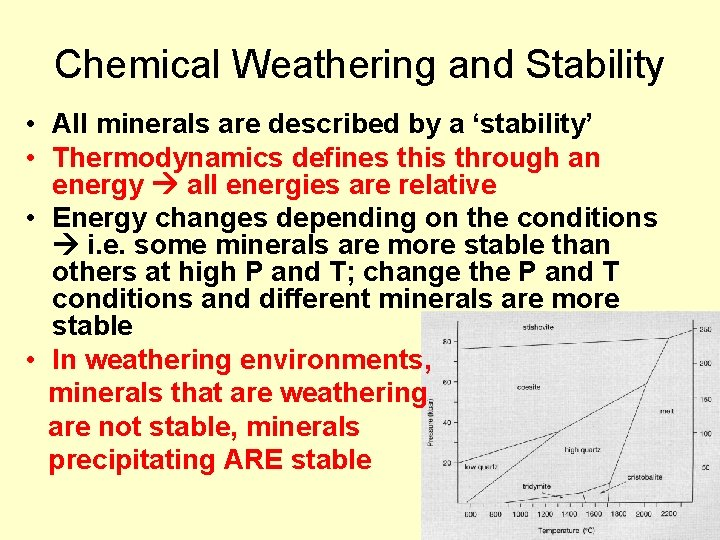 Chemical Weathering and Stability • All minerals are described by a 'stability' • Thermodynamics