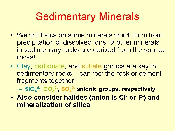 Sedimentary Minerals • We will focus on some minerals which form from precipitation of