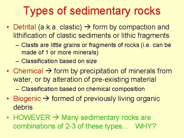 Types of sedimentary rocks • Detrital (a. k. a. clastic) form by compaction and