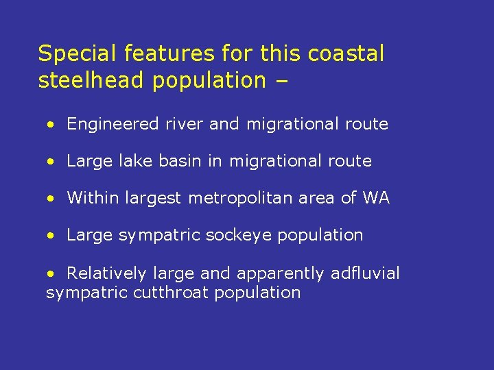 Special features for this coastal steelhead population – • Engineered river and migrational route