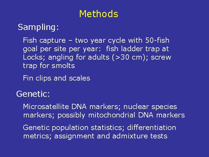 Methods Sampling: Fish capture – two year cycle with 50 -fish goal per site