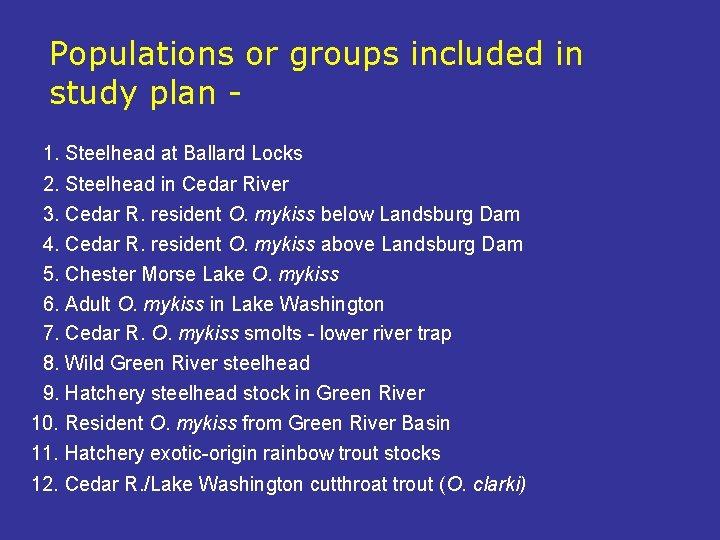 Populations or groups included in study plan 1. Steelhead at Ballard Locks 2. Steelhead