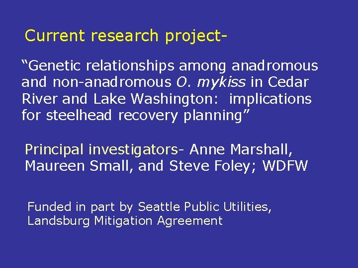 """Current research project""""Genetic relationships among anadromous and non-anadromous O. mykiss in Cedar River and"""